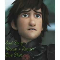 Sad Song ( Hiccup x Reader One Shot )