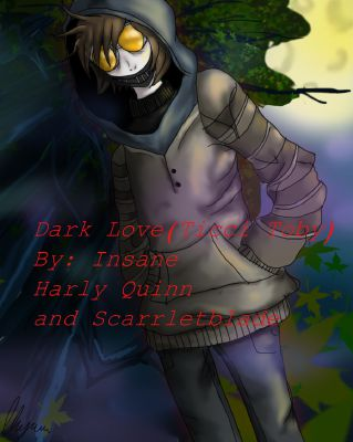 Dark Love(Ticci Toby X Reader Dark Story/ Yandere)