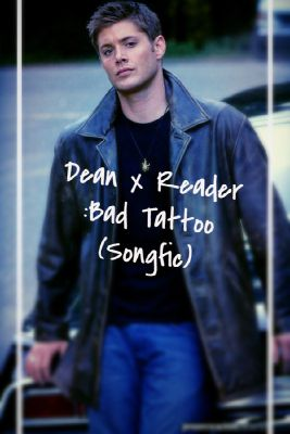 Dean x Fangirl!Reader : Bad Tattoo ~Based on the song