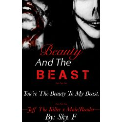 Beauty And The Beast ~Jeff The Killer x Male!Reader~