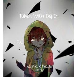 Taken With Depth [Karma x Reader]