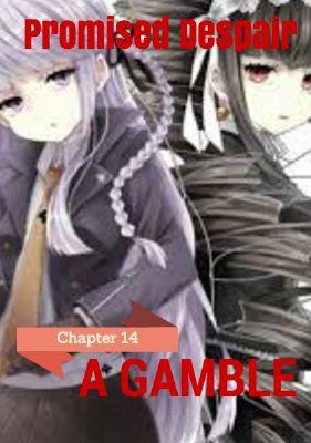 Chapter 14: A Gamble | Promised Despair | Danganronpa x
