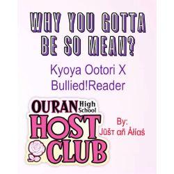 Why You Gotta Be So Mean? [Kyoya Ootori X Bullied!Reader]