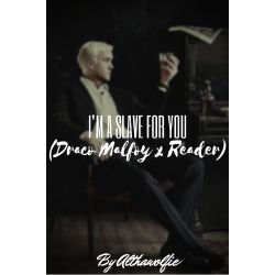 Five, Upset Pansy | I'm a slave for you (Draco Malfoy x Reader )