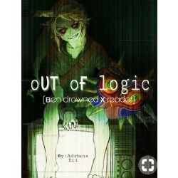 OuT Of lOgiC (BEN Drowned x Reader)