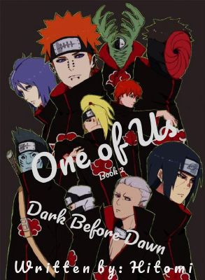 One of Us (Akatsuki Fanfiction) [Book 2]: Dark Before Dawn [ON HOLD]