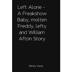 Left Alone - A Freakshow Baby, molten Freddy, lefty and