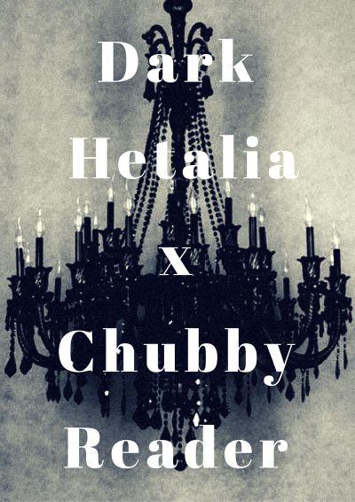 Dark Hetalia x Chubby Reader