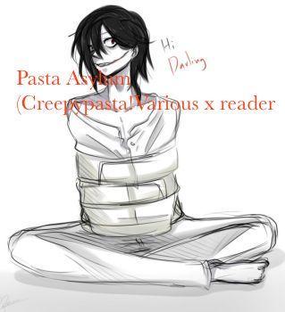 Pasta Asylum (Creepypasta!Various x reader) ((ON HOLD))