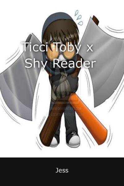 Ticci Toby x Shy Reader