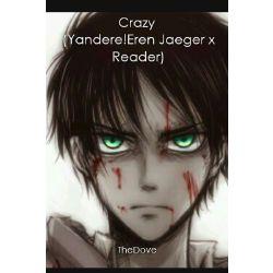 Crazy Yandere Eren Jaeger X Reader