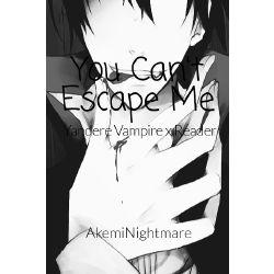 You Can't Escape Me ( Yandere Vampire x Reader )