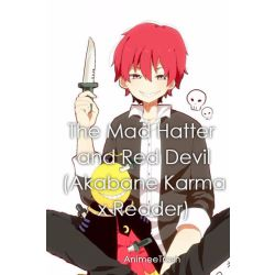 The Mad Hatter and Red Devil (Akabane Karma x Reader)