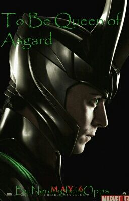 To Be Queen of Asgard~Loki Laufeyson x Reader