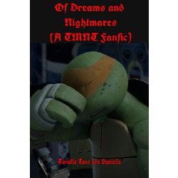 Of Dreams and Nightmares (A TMNT Fanfic)