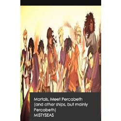Mortals meet Percabeth (and other ships, but mainly Percabeth)