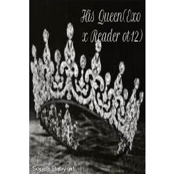 His Queen(Exo x Reader ot12)