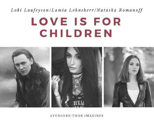 Love is for Children (Natasha Romanoff/Black Widow Loki Laufeyson