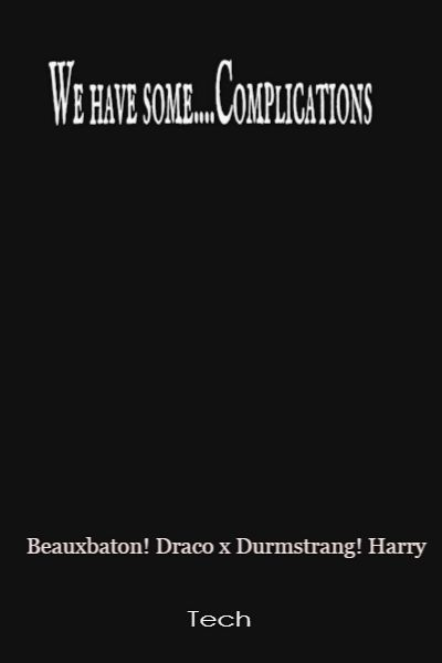 We Have Some Complications Beauxbatons Draco X Durmstrang Harry With enough athletic talent to. beauxbatons draco x durmstrang harry
