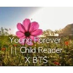 Young Forever || Child Reader X BTS