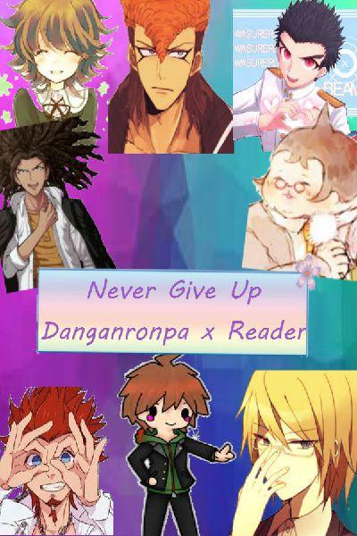 Never Give Up (DanganRonpa x Reader)