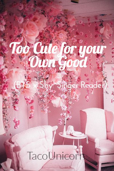 Too Cute for your Own Good  (Bts x shy Singer reader)