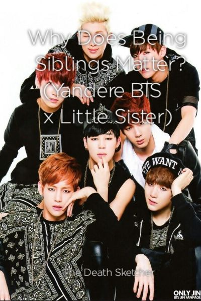 Why Does Being Siblings Matter? (Yandere BTS x Little Sister)