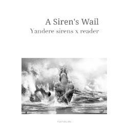 A Siren's Wail (Yandere!MaleSirens x reader)
