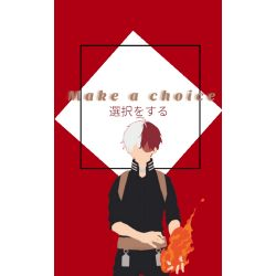 006   Make A Choice [Shouto Todoroki x Reader] *Finished*