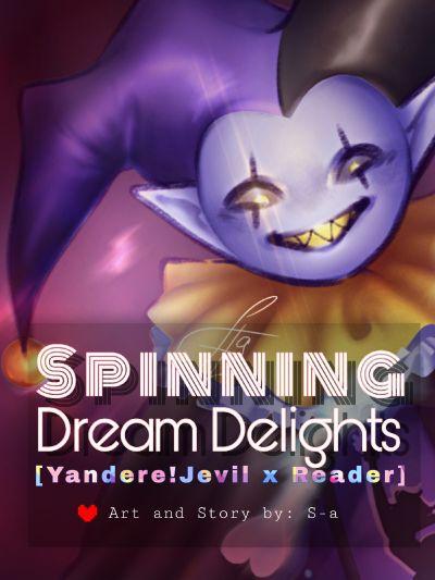 Spinning Dream Delights [Yandere!Jevil x Reader]