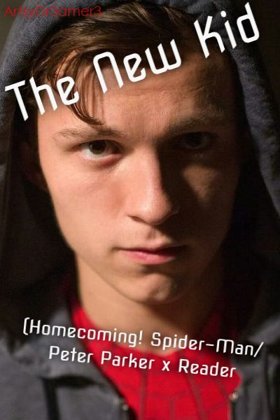 The New Kid (Homecoming!Spiderman/ Peter Parker x Reader)