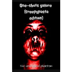 Creepypasta One Shot
