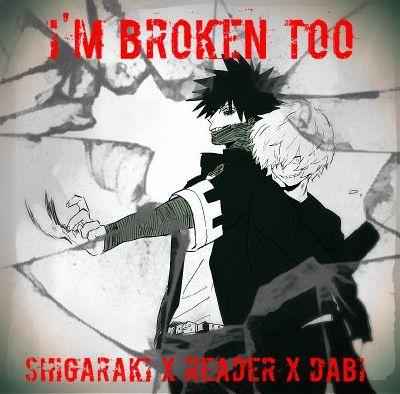 I'm Broken Too (Shigaraki x Reader x Dabi)