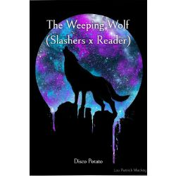 The Weeping Wolf (Slashers x Reader)