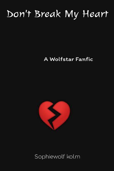 Don't Break My Heart - A Wolfstar Fanfic
