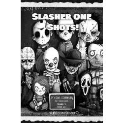 Slasher One Shots!
