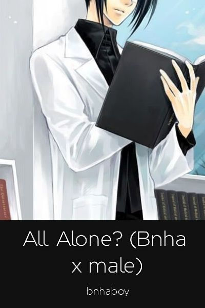All Alone? (Bnha x male)