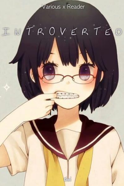 The Begining-Chapter 1 | Introverted (Various x Fem! Reader