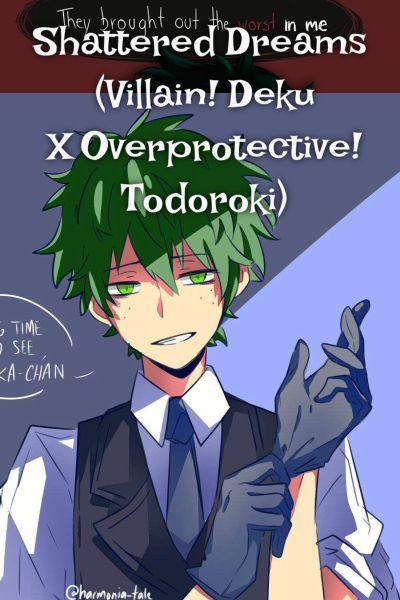 Shattered Dreams (Villain! Deku X Overprotective! Todoroki)