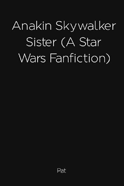 Anakin Skywalker Sister (A Star Wars Fanfiction)