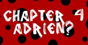 Adrien? | A Miraculous Lie (A Miraculous Ladybug Fanfic)