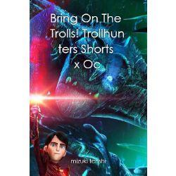 Bring On The Trolls! Trollhunters Shorts x Oc