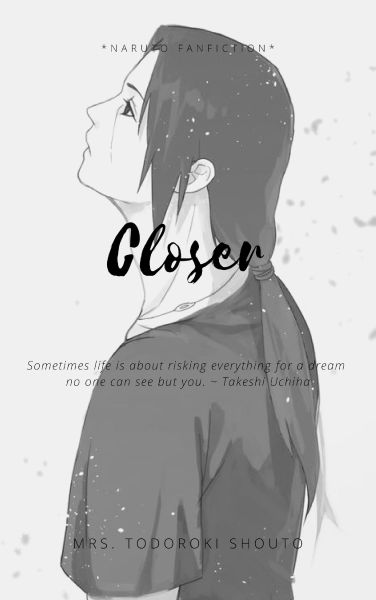 Closer *Naruto Fanfiction*(SLOW UPDATES)