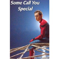 Some Call You Special || Spiderman/Peter Parker FanFiction