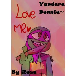 Tmnt One Shot Yandere Donnie X Reader