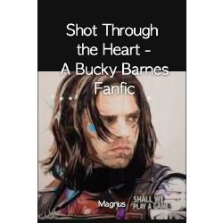 Shot Through the Heart - A Bucky Barnes Fanfic