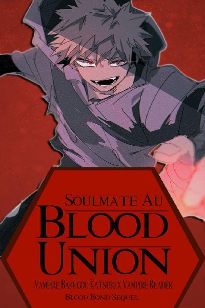 Blood Union (A Vampire Bakugou Katsuki x Reader Soulmate AU) (Sequel)