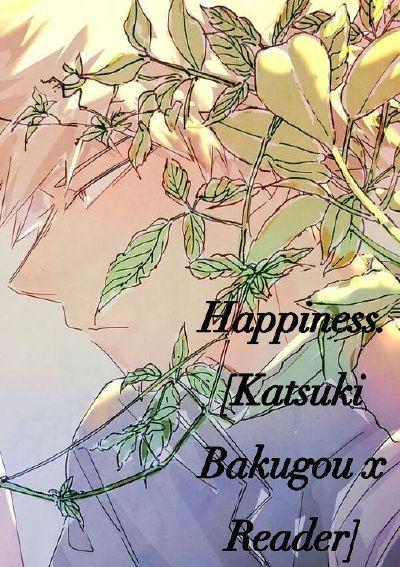 Happiness  [Katsuki Bakugou x Reader]