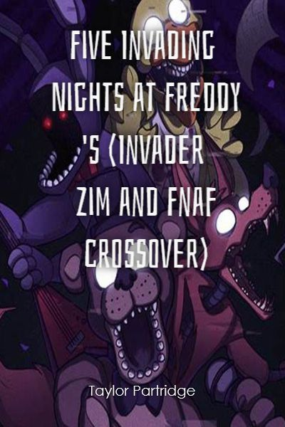 Five Invading Nights at Freddy's (Invader Zim and Fnaf
