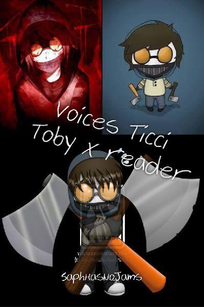 Voices (Ticci Toby x reader)